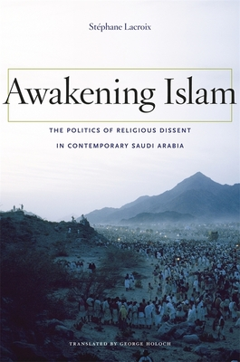 Awakening Islam: The Politics of Religious Dissent in Contemporary Saudi Arabia - LaCroix, Stephane, and Holoch, George, Professor (Translated by)