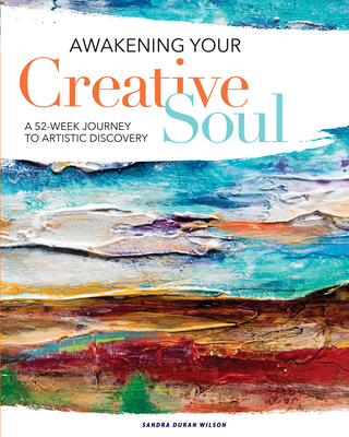 Awakening Your Creative Soul: A 52-Week Journey to Artistic Discovery - Wilson, Sandra Duran