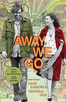 Away We Go: A Screenplay - Eggers, Dave, and Vida, Vendela