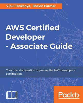 AWS Certified Developer - Associate Guide - Tankariya, Vipul, and Parmar, Bhavin