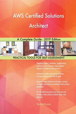 AWS Certified Solutions Architect A Complete Guide - 2019 Edition - Blokdyk, Gerardus