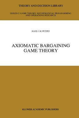Axiomatic Bargaining Game Theory - Peters, Hans J.M.