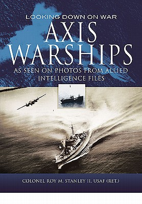 Axis Warships - Stanley, Roy M.