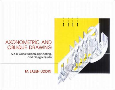 Axonometric and Oblique Drawing: A 3-D Construction, Rendering and Design Guide - Uddin, Mohammed Saleh