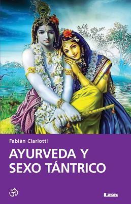 Ayurveda y Sexo Tantrico - Ciarlotti, Fabian