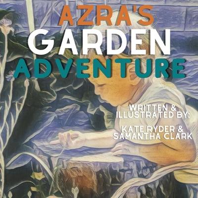 Azra's Garden Adventure - Ryder, Kate, and Clark, Samantha
