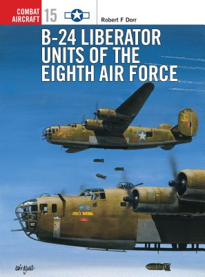 B-24 Liberator Units of the Eighth Air Force - Dorr, Robert F