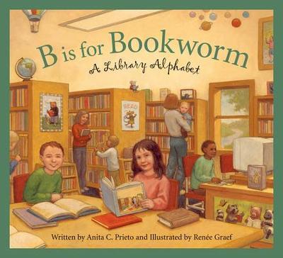 B Is for Bookworm: A Library Alphabet - Prieto, Anita C