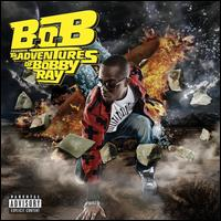 B.o.B Presents: The Adventures of Bobby Ray - B.o.B