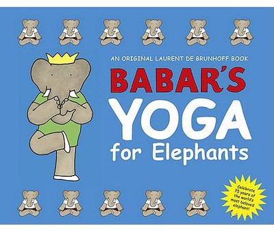 Babar's Yoga for Elephants - de Brunhoff, Laurent