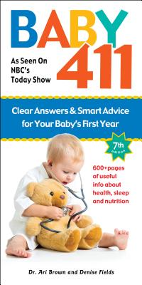 Baby 411: Clear Answers and Smart Advice for Your Baby's First Year - Brown, Ari, M.D., and Fields, Denise