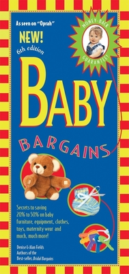 Baby Bargains: Secrets to Saving 20% to 50% on Baby Furniture, Equipment, Clothes, Toys, Maternity Wear, and Much, Much More! - Fields, Alan, and Fields, Denise