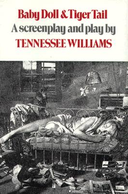 Baby Doll & Tiger Tail: A Screenplay and Play - Williams, Tennessee