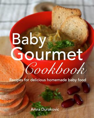Baby Gourmet Cookbook - Durakovic, Amra