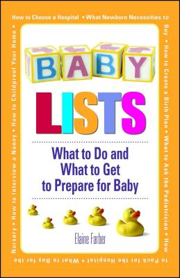 Baby Lists: What to Do and What to Get to Prepare for Baby - Farber, Elaine