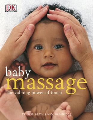 Baby Massage: The Calming Power of Touch - Heath, Alan, and Bainbridge, Nicki, and Moore, Diana (Foreword by)