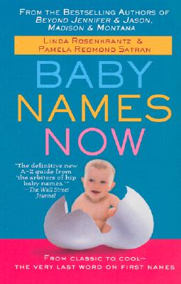 Baby Names Now: From Classic to Cool--The Very Last Word on First Names - Rosenkrantz, Linda, and Satran, Pamela Redmond