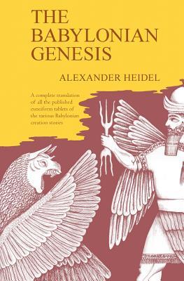 Babylonian Genesis: The Story of the Creation - Heidel, Alexander