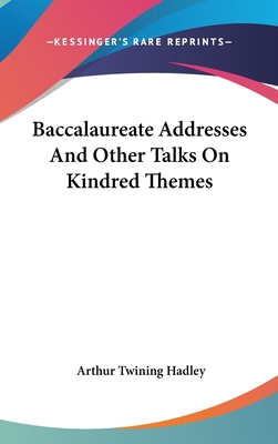 Baccalaureate Addresses And Other Talks On Kindred Themes - Hadley, Arthur Twining