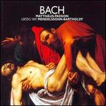 Bach: Mendelssohn 1841 Leipzig Matthäu-Passion