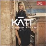 Bach, Messiaen, Pärt, Katt: Organ Works