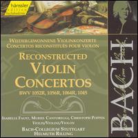 Bach: Reconstructed Violin Concertos BWV 1052R, 1056R, 1064R, 1045 - Christoph Poppen (violin); Isabelle Faust (violin); Muriel Cantoreggi (violin); Stuttgart Bach Collegium;...