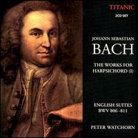 Bach: The Works for Harpsichord, Vol. 1 - English Suites - Peter Watchorn (harpsichord)