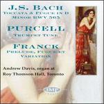 Bach: Toccata & Fugue in D minor; Purcell: Trumpet Tune; Franck: Prelude, Fugue et Variation