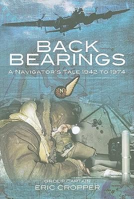 Back Bearings: A Navigator's Tale, 1942-1974 - Cropper, Eric