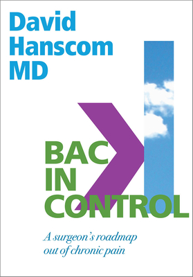 Back in Control: A Surgeon's Roadmap Out of Chronic Pain, 2nd Edition - Hanscom, David, Dr., M.D.