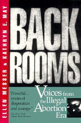 Back Rooms: Voices from the Illegal Abortion Era - Messer, Ellen, and May, Kathryn E