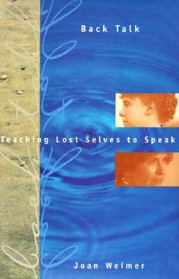 Back Talk: Teaching Lost Selves to Speak - Weimer, Joan