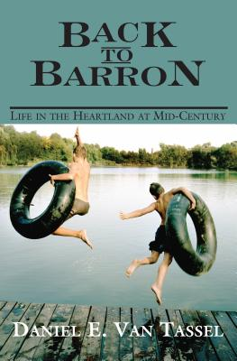 Back to Barron: Life in the Heartland at Mid-Century - Van Tassel, Daniel E