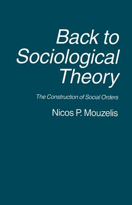 Back to Sociological Theory: Construction of Social Orders - Mouzelis, Nicos P.