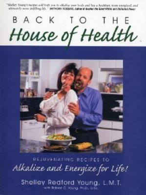 Back to the House of Health - Young, Shelley Redford, and Young, Robert O, PH.D.