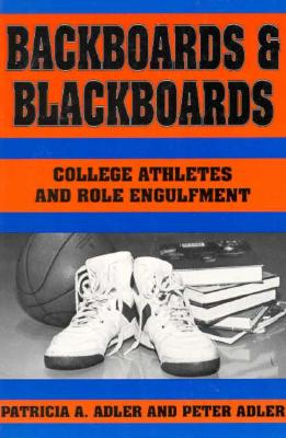 Backboards and Blackboards: College Athletes and Role Engulfment - Adler, Patricia A, Professor