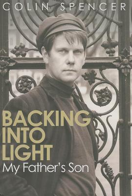 Backing Into Light: My Father's Son - Spencer, Colin
