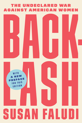 Backlash: The Undeclared War Against American Women - Faludi, Susan