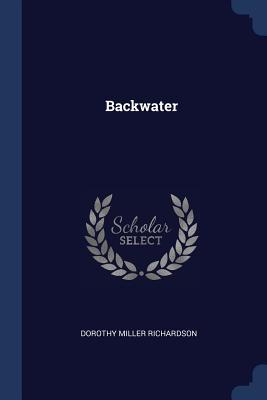 Backwater - Richardson, Dorothy Miller