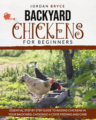 Backyard Chickens for Beginners: Essential step by step ...
