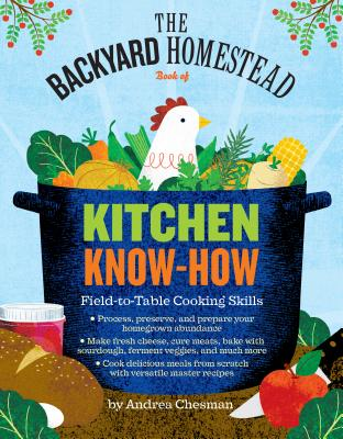 Backyard Homestead Book of Kitchen Know-How - Chesman, Andrea