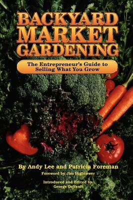 Backyard Market Gardening - Lee, Andrew W