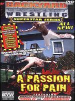 Backyard Wrestling Superstar Series: A Passion for Pain -