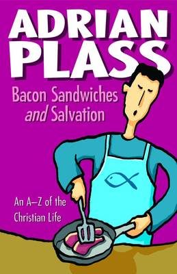 Bacon Sandwiches and Salvation: An A-Z of the Christian Life - Plass, Adrian