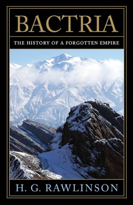 Bactria: The History of a Forgotten Empire - Rawlinson, Hugh George