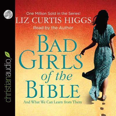 Bad Girls of the Bible: And What We Can Learn from Them - Higgs, Liz Curtis (Narrator)