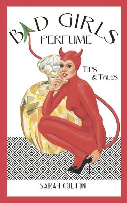 Bad Girls Perfume: Tips & Tales - Colton, Sarah