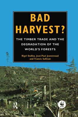 Bad Harvest: The Timber Trade and the Degradation of Global Forests - Dudley, Nigel