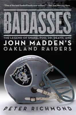 Badasses: The Legend of Snake, Foo, Dr. Death, and John Madden's Oakland Raiders - Richmond, Peter