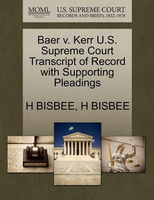 Baer V. Kerr U.S. Supreme Court Transcript of Record with Supporting Pleadings - Bisbee, H